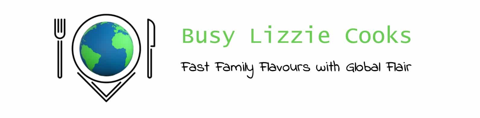 Busy Lizzie Cooks- Fast Family Flavours with Global Flair