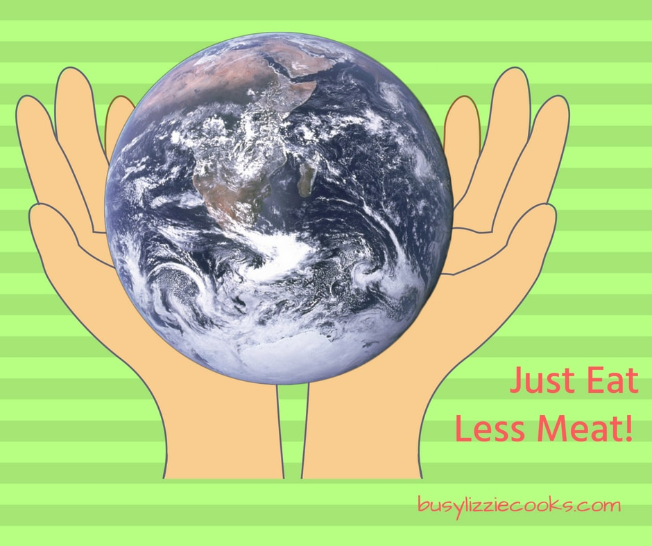open hands holding the world with the text 'Just Eat Less Meat busylizziecooks.com